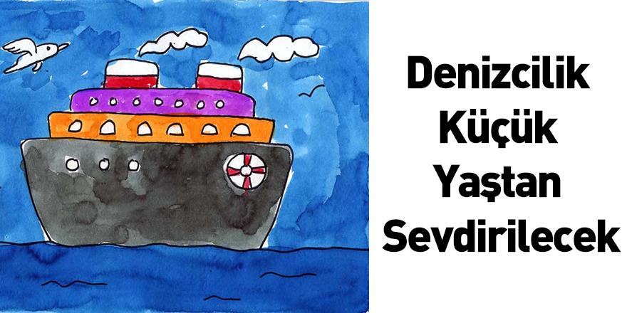Denizcilik Küçük Yaştan Sevdirilecek