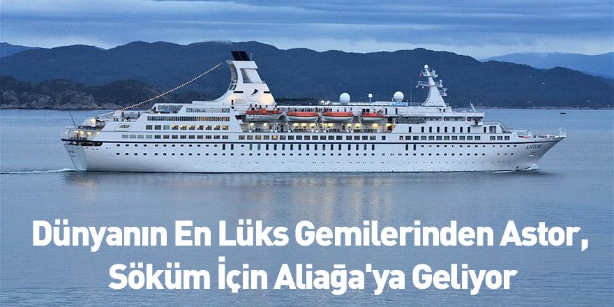 Dünyanın En Lüks Gemilerinden Astor, Söküm İçin Aliağa'ya Geliyor