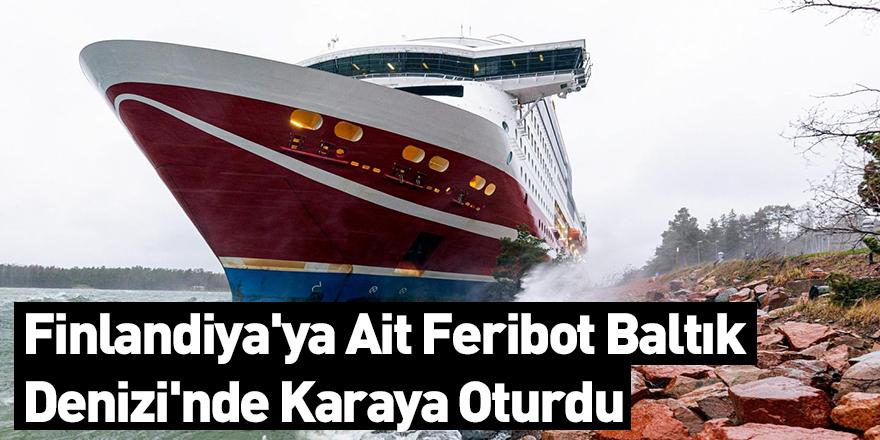 Finlandiya'ya Ait Feribot Baltık Denizi'nde Karaya Oturdu