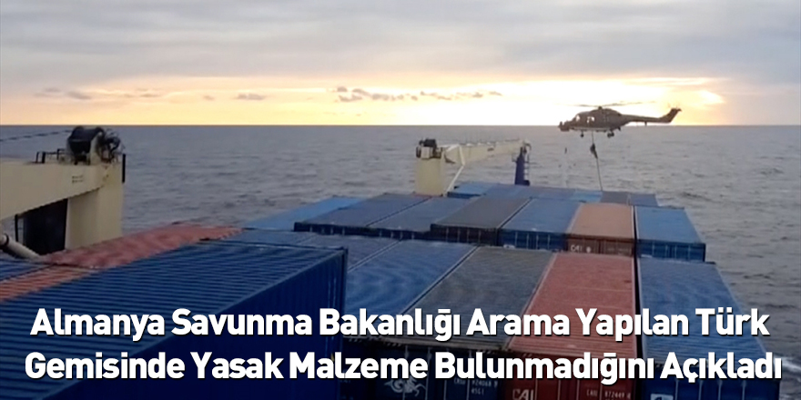 Almanya Savunma Bakanlığı Arama Yapılan Türk Gemisinde Yasak Malzeme Bulunmadığını Açıkladı