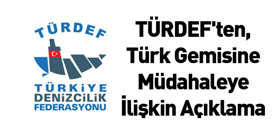 TÜRDEF'ten, Türk Gemisine Müdahaleye İlişkin Açıklama