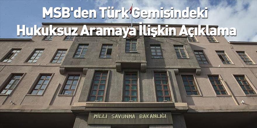 MSB'den Türk Gemisindeki Hukuksuz Aramaya İlişkin Açıklama