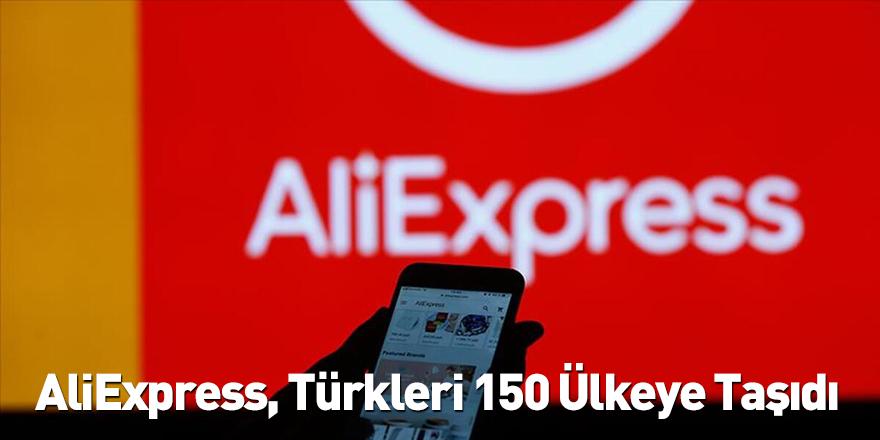 AliExpress, Türkleri 150 Ülkeye Taşıdı