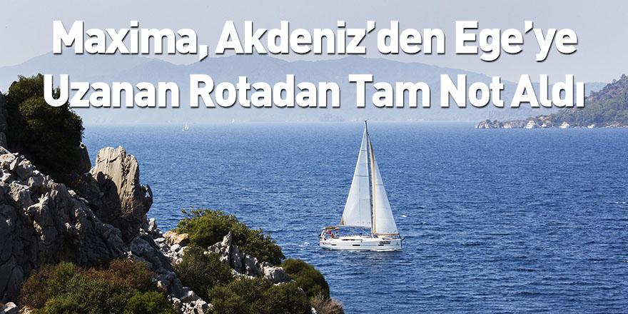 Maxima, Akdeniz'den Ege'ye Uzanan Rotadan Tam Not Aldı