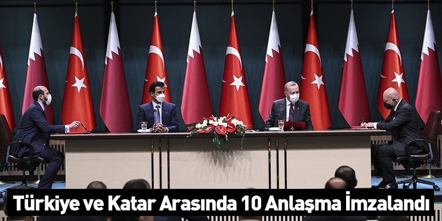 Türkiye ve Katar Arasında 10 Anlaşma İmzalandı