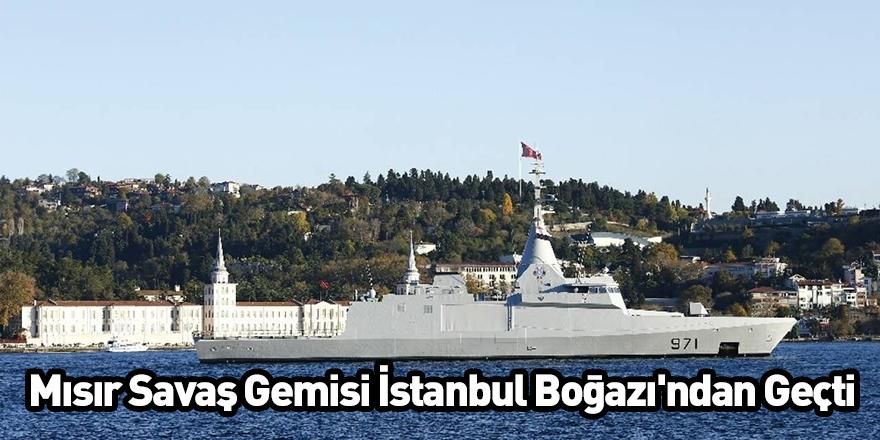 Mısır Savaş Gemisi İstanbul Boğazı'ndan Geçti