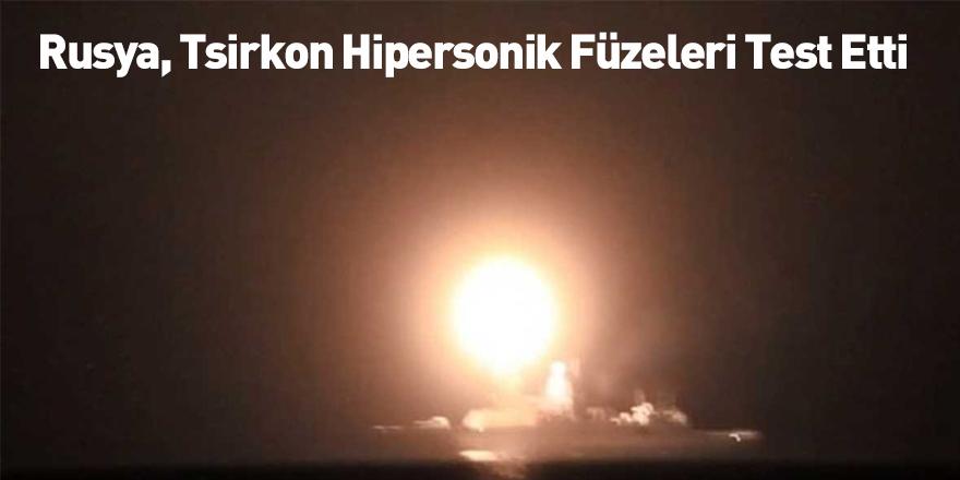 Rusya, Tsirkon Hipersonik Füzeleri Test Etti