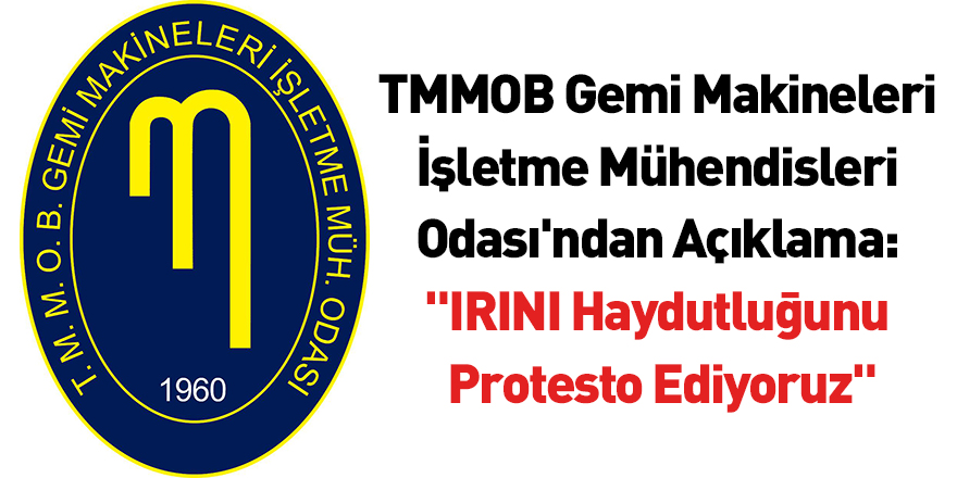 """TMMOB Gemi Makineleri İşletme Mühendisleri Odası'ndan Açıklama: """"IRINI Haydutluğunu Protesto Ediyoruz"""""""