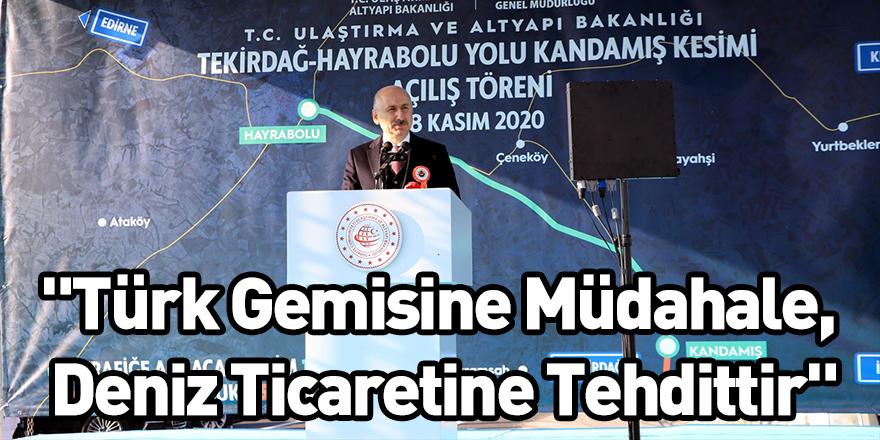 """""""Türk Gemisine Müdahale, Deniz Ticaretine Tehdittir"""""""