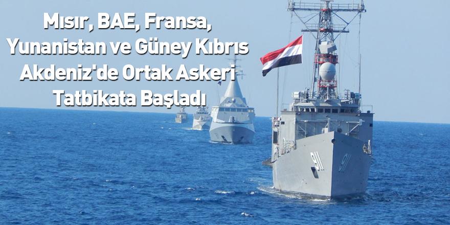 Mısır, BAE, Fransa, Yunanistan ve Güney Kıbrıs Akdeniz'de Ortak Askeri Tatbikata Başladı