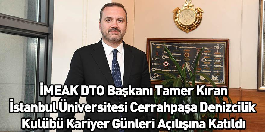 İMEAK DTO Başkanı Tamer Kıran İstanbul Üniversitesi Cerrahpaşa Denizcilik Kulübü Kariyer Günleri Açılışına Katıldı