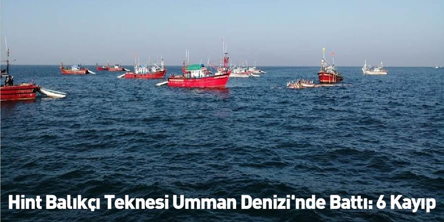 Hint Balıkçı Teknesi Umman Denizi'nde Battı: 6 Kayıp