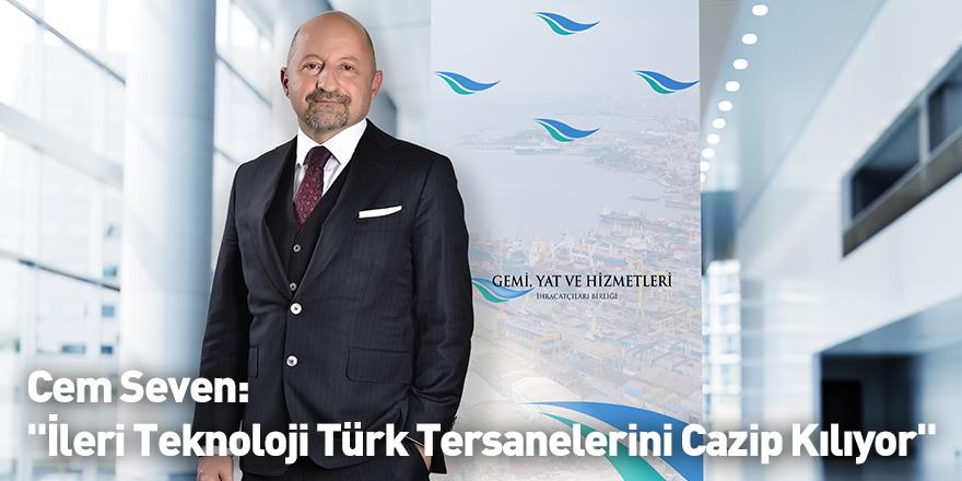 """Cem Seven: """"İleri Teknoloji Türk Tersanelerini Cazip Kılıyor"""""""