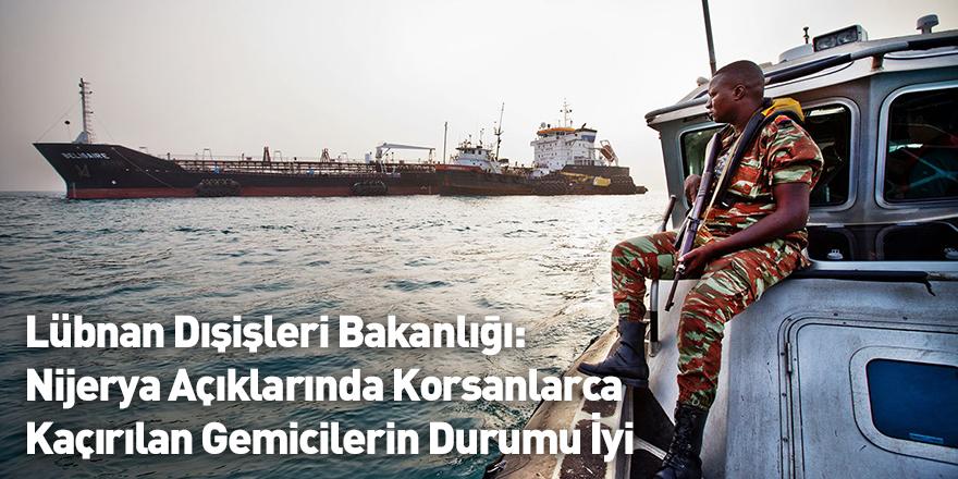 Lübnan Dışişleri Bakanlığı: Nijerya Açıklarında Korsanlarca Kaçırılan Gemicilerin Durumu İyi