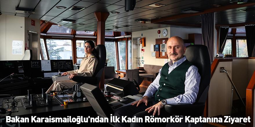 Bakan Karaismailoğlu'ndan İlk Kadın Römorkör Kaptanına Ziyaret