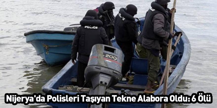 Nijerya'da Polisleri Taşıyan Tekne Alabora Oldu: 6 Ölü