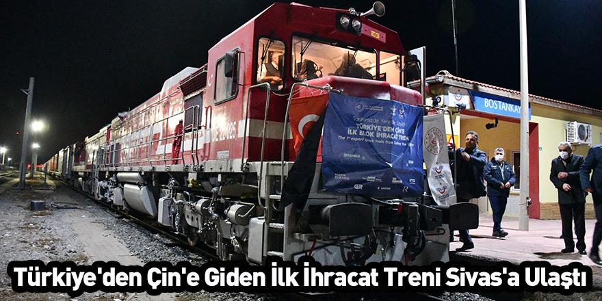 Türkiye'den Çin'e Giden İlk İhracat Treni Sivas'a Ulaştı