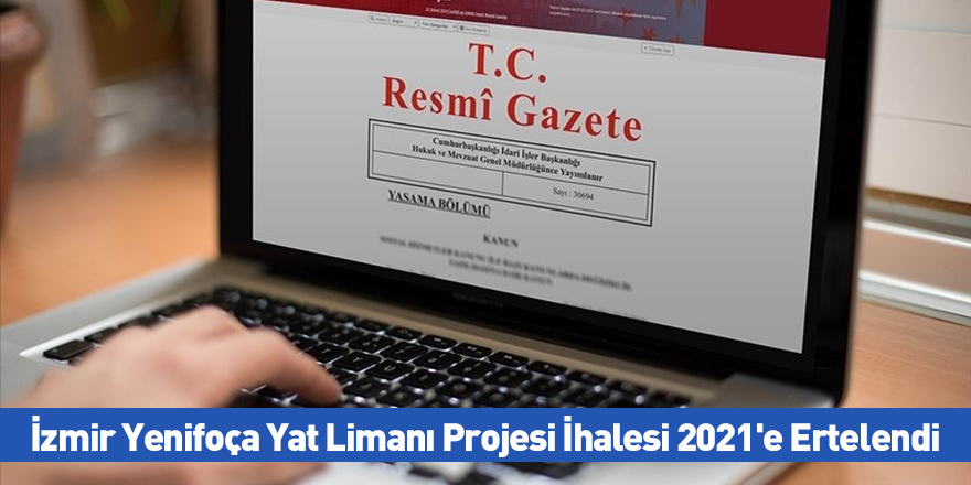 İzmir Yenifoça Yat Limanı Projesi İhalesi 2021'e Ertelendi