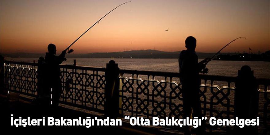 """İçişleri Bakanlığı'ndan """"Olta Balıkçılığı"""" Genelgesi"""