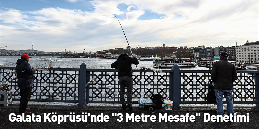 "Galata Köprüsü'nde ""3 Metre Mesafe"" Denetimi"