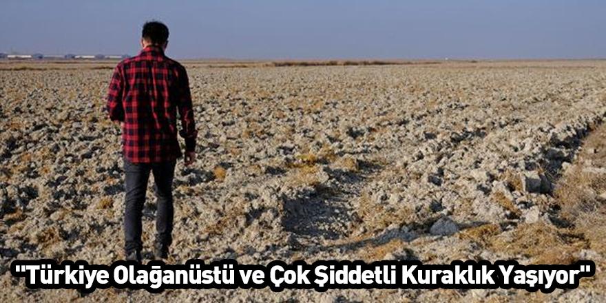 """""""Türkiye Olağanüstü ve Çok Şiddetli Kuraklık Yaşıyor"""""""
