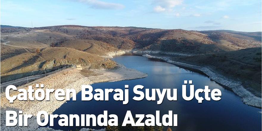 Çatören Baraj Suyu Üçte Bir Oranında Azaldı