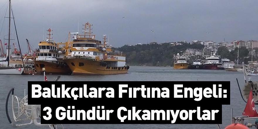 Balıkçılara Fırtına Engeli: 3 Gündür Çıkamıyorlar