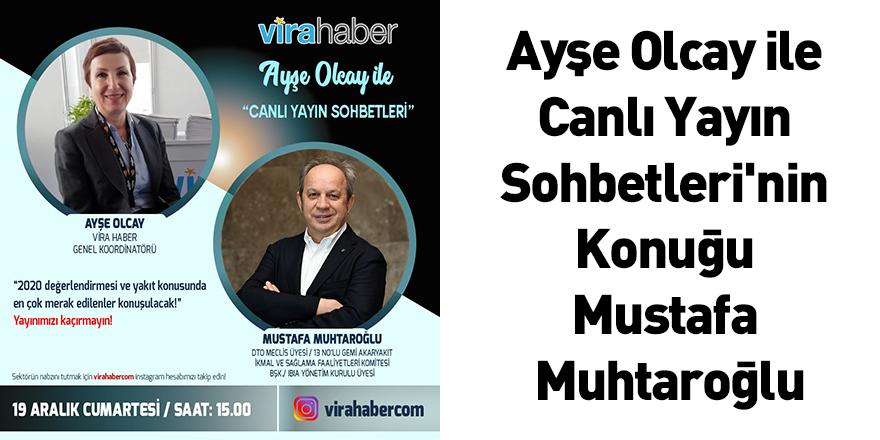Ayşe Olcay İle Canlı Yayın Sohbetleri'nin Konuğu Mustafa Muhtaroğlu
