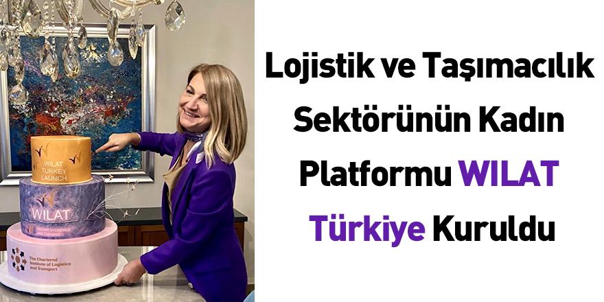 Lojistik ve Taşımacılık Sektörünün Kadın Platformu WILAT Türkiye Kuruldu
