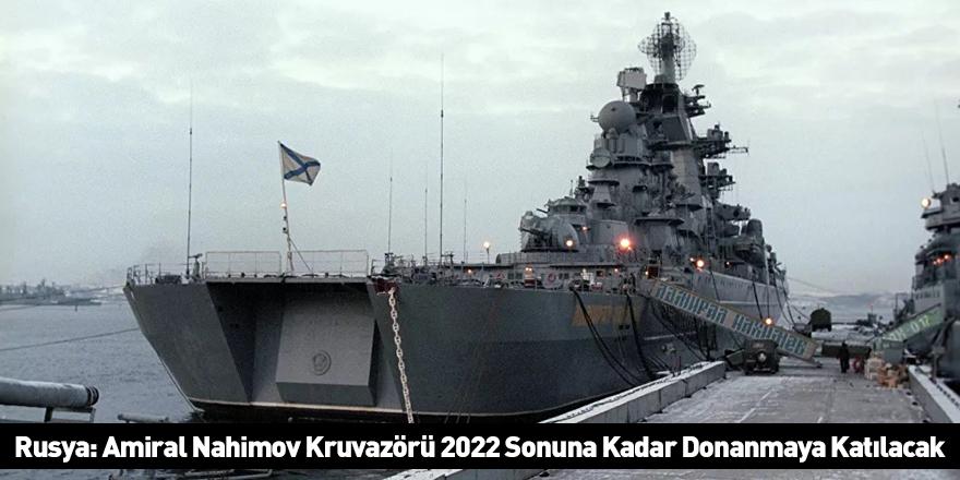 Rusya: Amiral Nahimov Kruvazörü 2022 Sonuna Kadar Donanmaya Katılacak