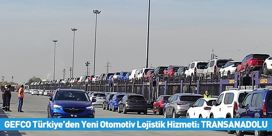 GEFCO Türkiye'den Yeni Otomotiv Lojistik Hizmeti: TRANSANADOLU