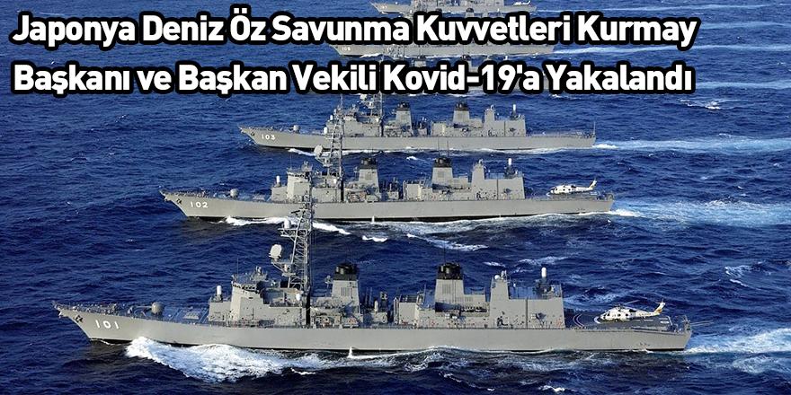 Japonya Deniz Öz Savunma Kuvvetleri Kurmay Başkanı ve Başkan Vekili Kovid-19'a Yakalandı