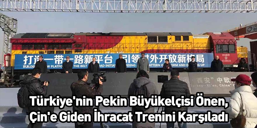Türkiye'nin Pekin Büyükelçisi Önen, Çin'e Giden İhracat Trenini Karşıladı