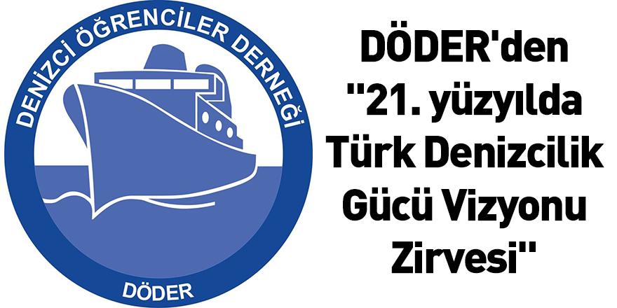 """DÖDER'den """"21. yüzyılda Türk Denizcilik Gücü Vizyonu Zirvesi"""""""