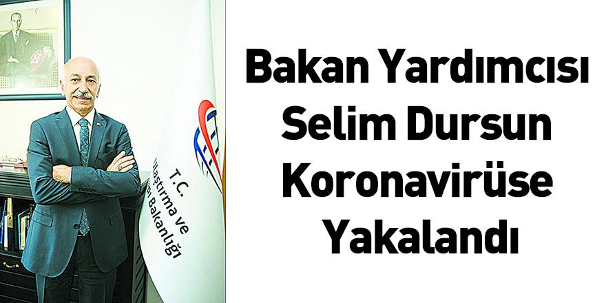 Bakan Yardımcısı Selim Dursun Koronavirüse Yakalandı