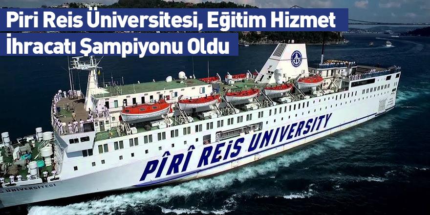 Piri Reis Üniversitesi, Eğitim Hizmet İhracatı Şampiyonu Oldu