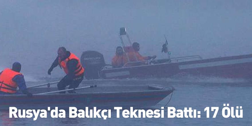 Rusya'da Balıkçı Teknesi Battı: 17 Ölü