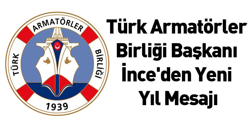 Türk Armatörler Birliği Başkanı İnce'den Yeni Yıl Mesajı