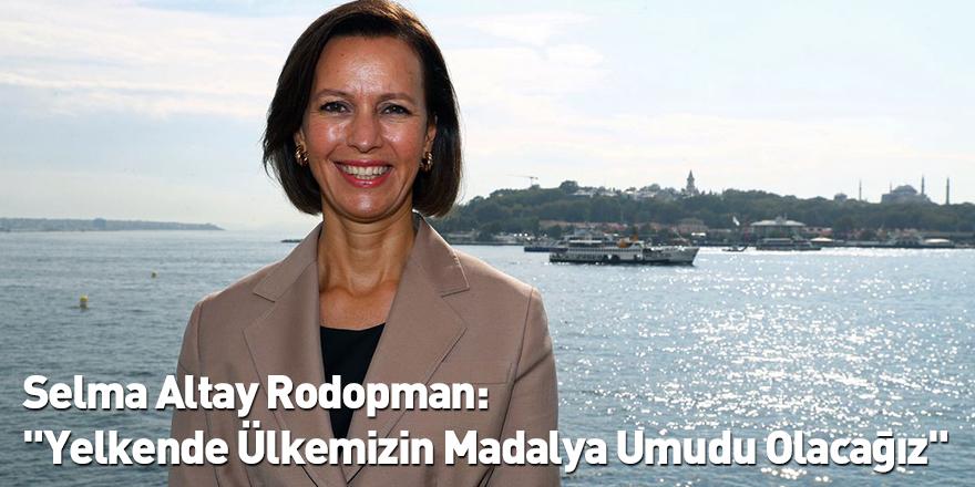 """Selma Altay Rodopman: """"Yelkende Ülkemizin Madalya Umudu Olacağız"""""""
