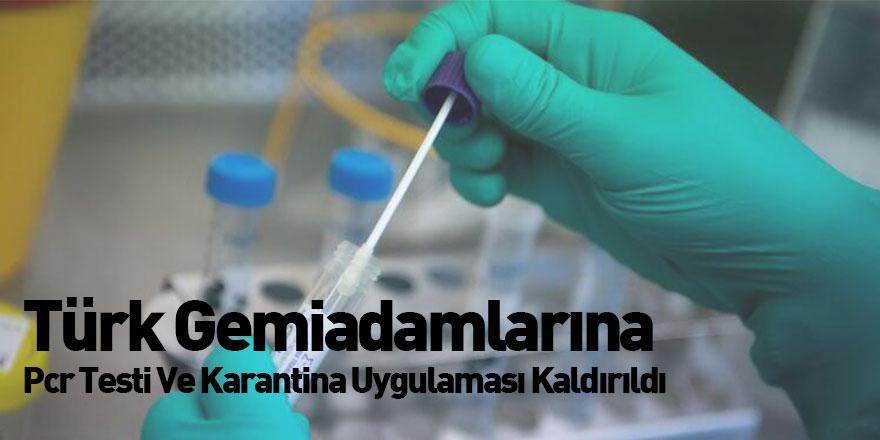 Türk Gemiadamlarına Pcr Testi Ve Karantina Uygulaması Kaldırıldı