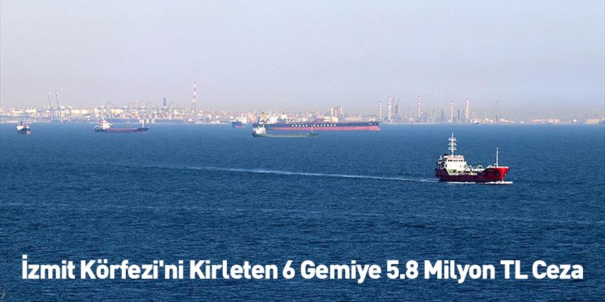 İzmit Körfezi'ni Kirleten 6 Gemiye 5.8 Milyon TL Ceza