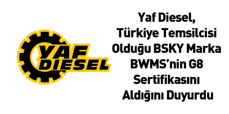 Yaf Diesel, Türkiye Temsilcisi Olduğu BSKY Marka BWMS'nin G8 Sertifikasını Aldığını Duyurdu