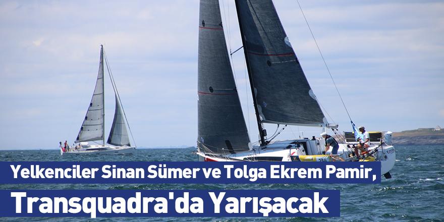 Yelkenciler Sinan Sümer ve Tolga Ekrem Pamir, Transquadra'da Yarışacak