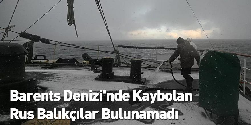 Barents Denizi'nde Kaybolan Rus Balıkçılar Bulunamadı