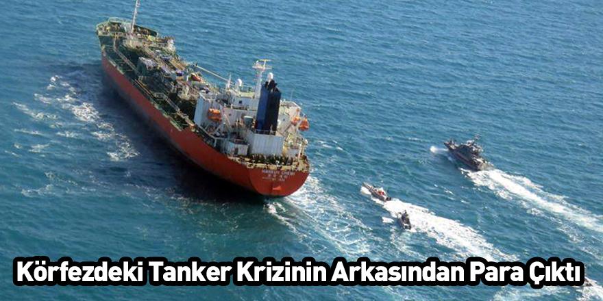 Körfezdeki Tanker Krizinin Arkasından Para Çıktı