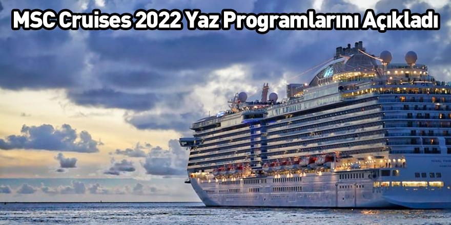 MSC Cruises 2022 Yaz Programlarını Açıkladı
