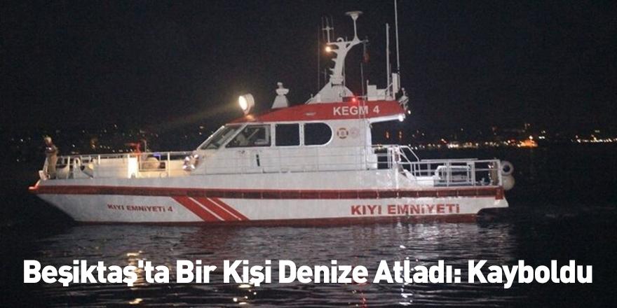 Beşiktaş'ta Bir Kişi Denize Atladı: Kayboldu