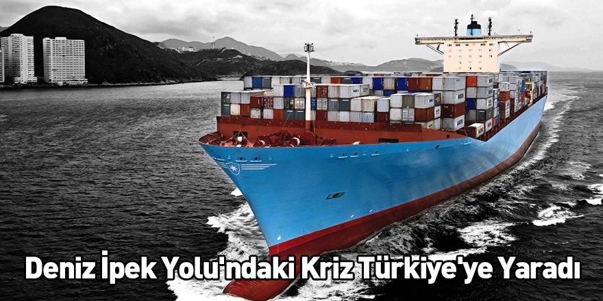 Deniz İpek Yolu'ndaki Kriz Türkiye'ye Yaradı