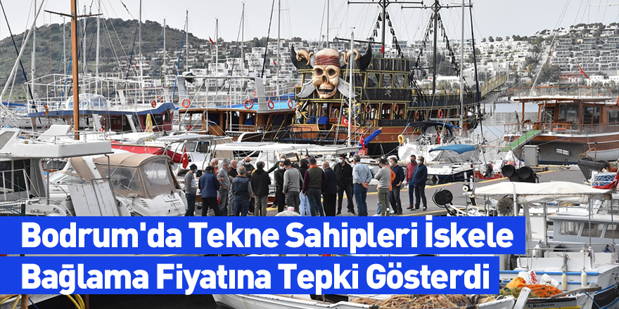Bodrum'da Tekne Sahipleri İskele Bağlama Fiyatına Tepki Gösterdi