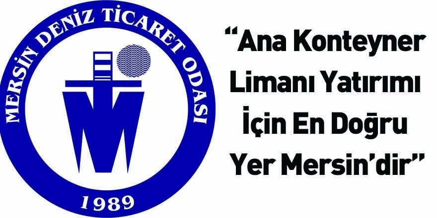 """""""Ana Konteyner Limanı Yatırımı İçin En Doğru Yer Mersin'dir"""""""